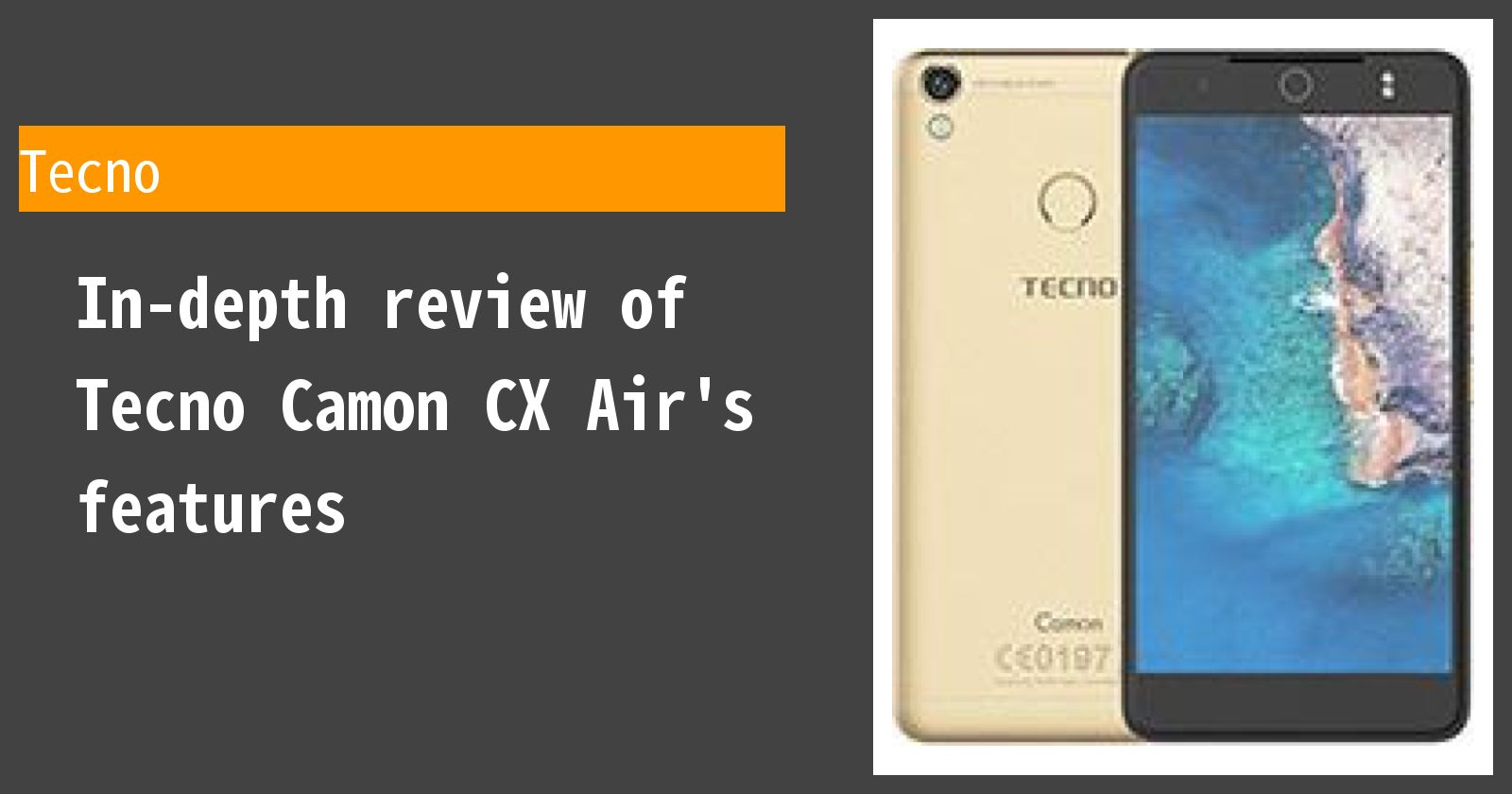 Review of Tecno Camon CX Air  Thorough explanation of the pros and